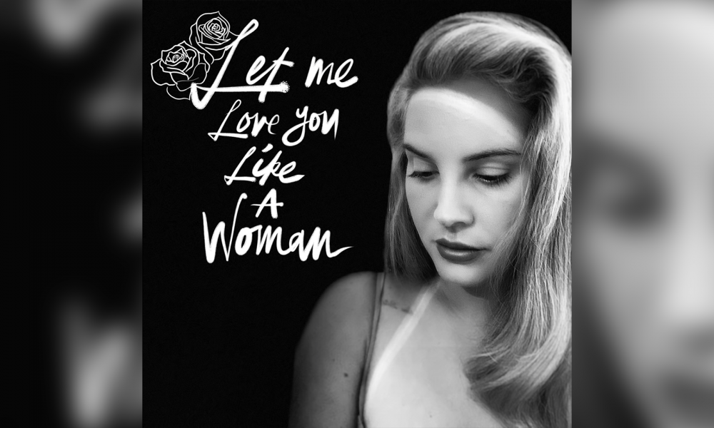 Lana Del Rey Releases New Song Let Me Love You Like A Woman