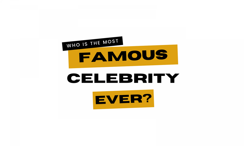 Who Is The Most Famous Celebrity Ever? – Answered ✅